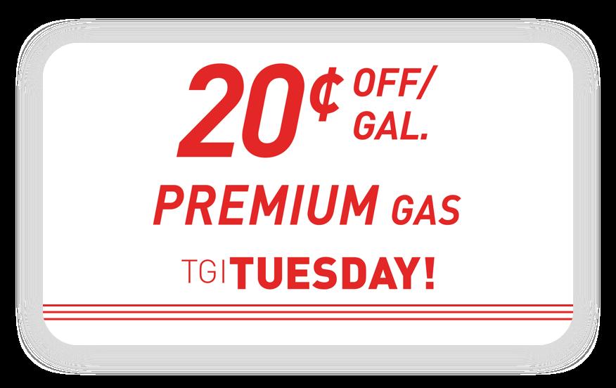 20 cents off gallon. Premium Gas Tuesday.